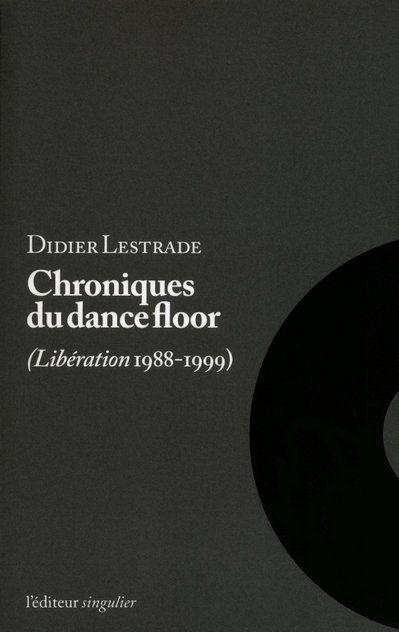 Chroniques Du Dance-Floor ; Liberation 1988-1999