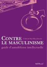 Couverture de Contre le masculinisme ; guide d'autodéfense intellectuelle
