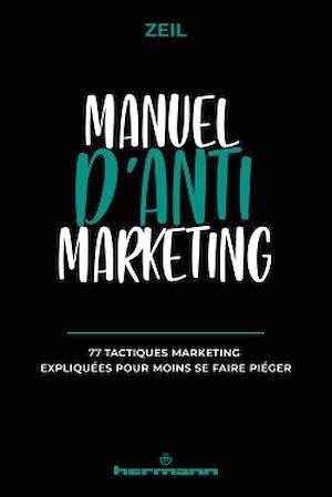 manuel d'anti-marketing : 77 tactiques marketing expliquées pour moins se faire piéger
