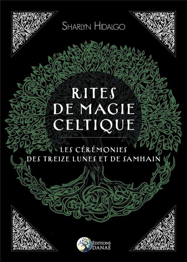 Rites de magie celtique ; les cérémonies des treizes lunes et de Samhain