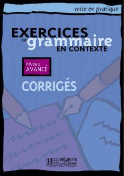 Exercices De Grammaire En Contexte ; Niveau Avance ; Corriges