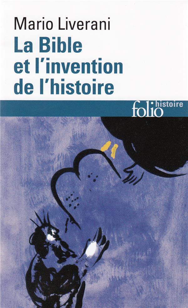 LA BIBLE ET L-INVENTION DE L-HISTOIRE - HISTOIRE ANCIENNE D-ISRAEL