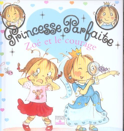 Princesse Parfaite T.1 ; Zoe Et Le Courage
