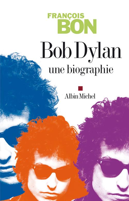 Bob Dylan ; une biographie