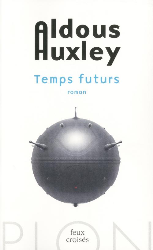 Temps futurs  - Aldous Huxley