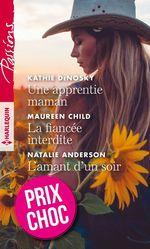 Vente Livre Numérique : Une apprentie maman - La fiancée interdite - L'amant d'un soir  - Kathie DeNosky - Natalie Anderson