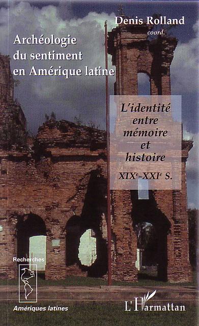 Archeologie du sentiment en amerique latine - l'identite entre memoire et histoire xixe-xxie siecles