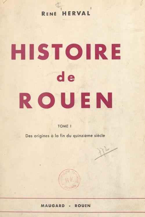 Histoire de Rouen (1). Des origines à la fin du XVe siècle