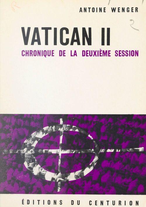 Vatican II, chronique de la deuxième session  - Antoine WENGER