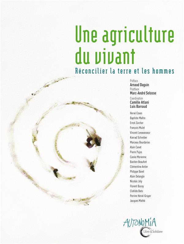 Une agriculture du vivant ; réconcilier la terre et les hommes