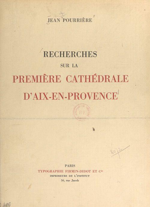 Recherches sur la première cathédrale d'Aix-en-Provence