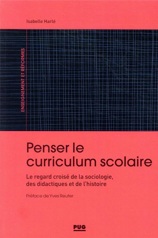penser le curriculum scolaire ; le regard croisé de la sociologie, des didactiques et de l'histoire