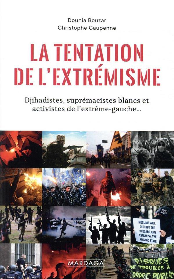 La tentation de l'extrémisme ; djihadistes, suprématistes blancs et activistes de l'extrême-gauche...