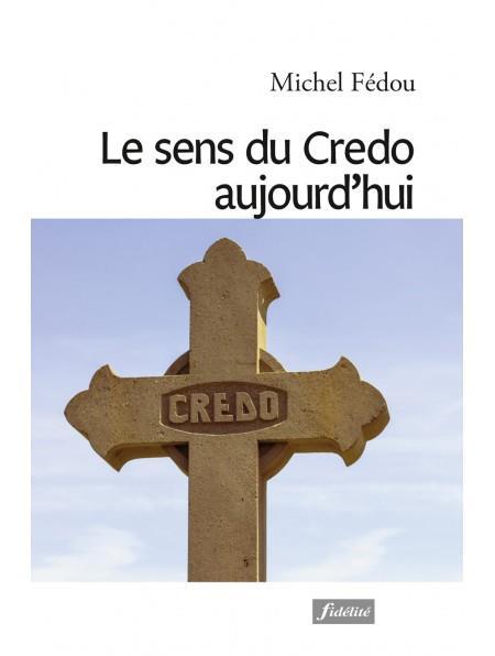 LE SENS DU CREDO AUJOURD-HUI