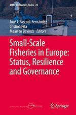 Small-Scale Fisheries in Europe: Status, Resilience and Governance  - Jose J. Pascual-Fernandez - Maarten Bavinck - Cristina Pita