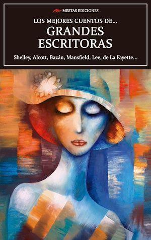 Los mejores cuentos de Grandes Escritoras  - Katherine Mansfield  - Flora Annie Steel  - Edith Maude Eaton