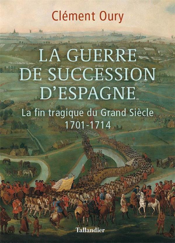 La guerre de succession d'Espagne ; la fin tragique du Grand Siècle, 1701-1714