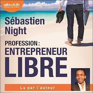Vente AudioBook : Profession : entrepreneur libre  - Sébastien Night
