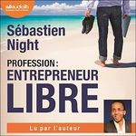 Vente AudioBook : Profession : entrepreneur libre  - Sébastien Night