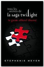Vente Livre Numérique : Tous les secrets de la saga Twilight ; le guide officiel illustré  - Stephenie Meyer