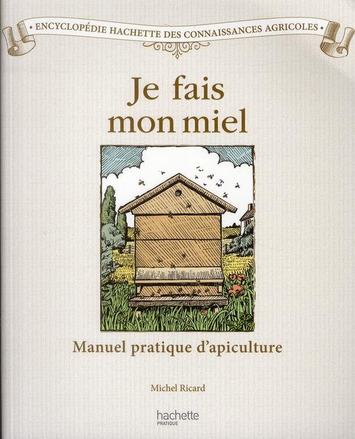 Je fais mon miel ; manuel pratique d'apiculture