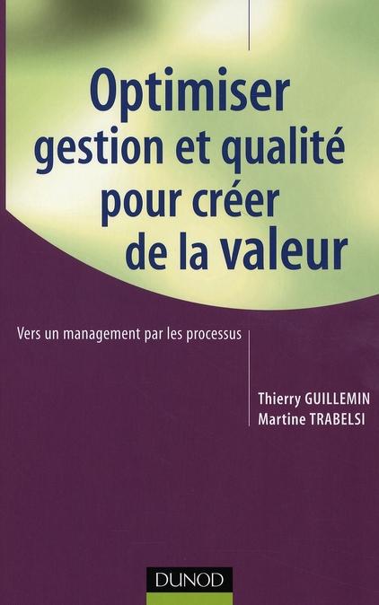 Optimiser Gestion Et Qualite Pour Creer De La Valeur ; Vers Un Management Par Les Processus