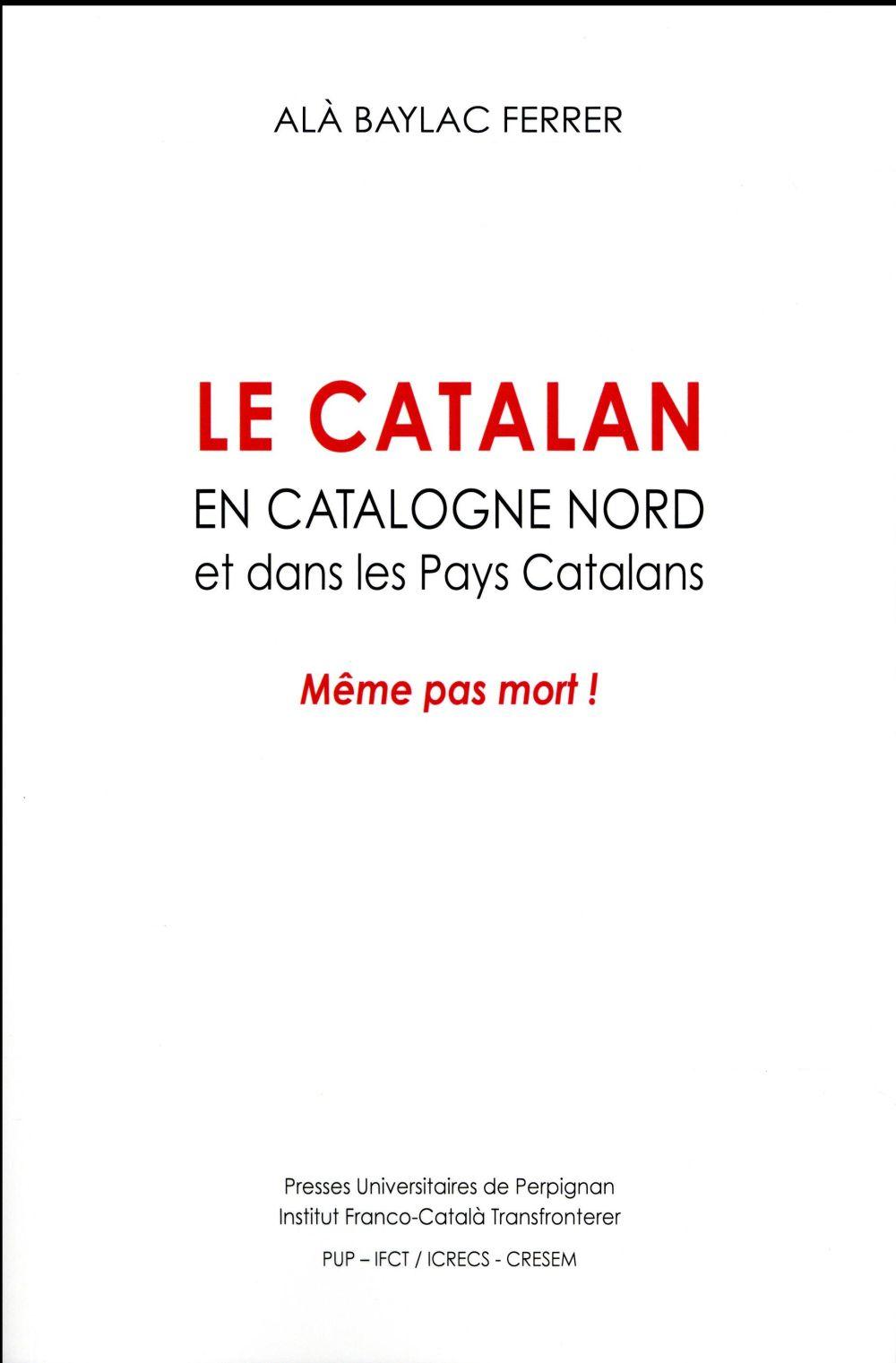 Le catalan en catalogne nord et dans les pays catalans - meme pas mort