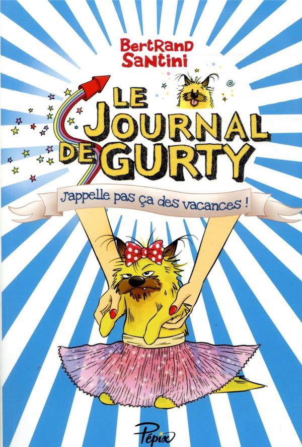 Le journal de Gurty ; j'appelle pas ça des vacances !