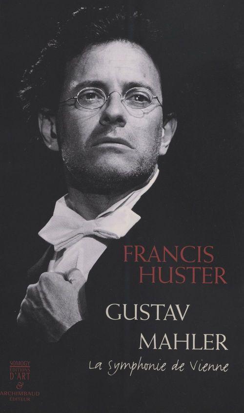 Gustave malher, la symphonier de vienne
