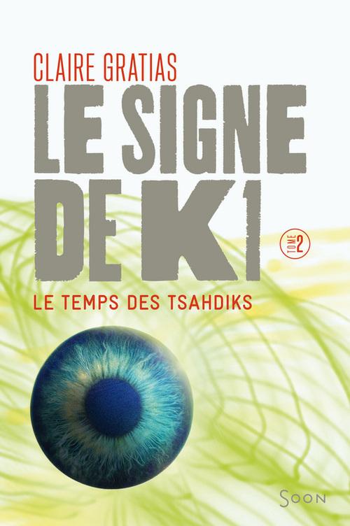 Le signe de K1 t.2 ; le temps de Tsahdiks