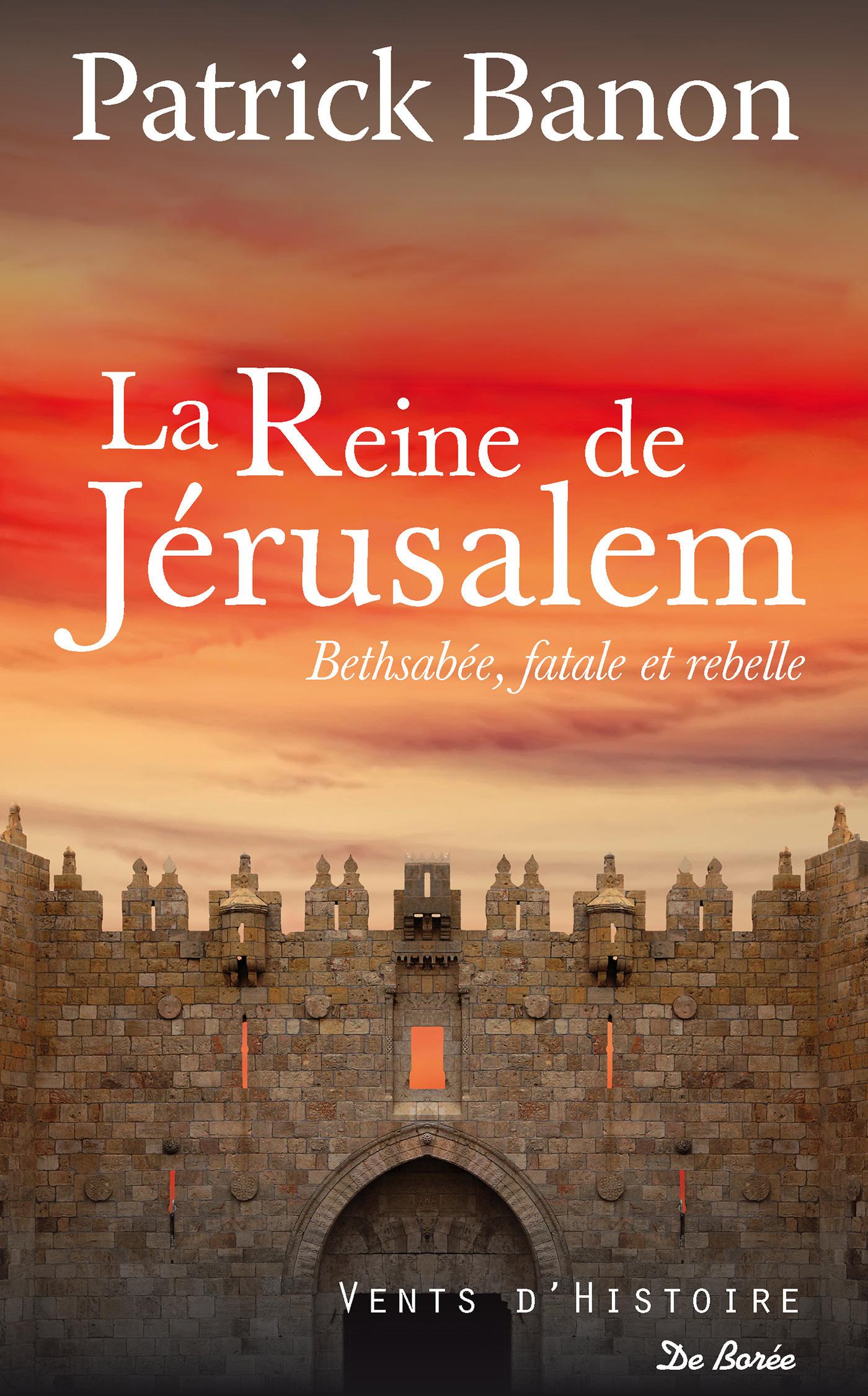 La reine de Jérusalem ; Bethsabée, fatale et rebelle