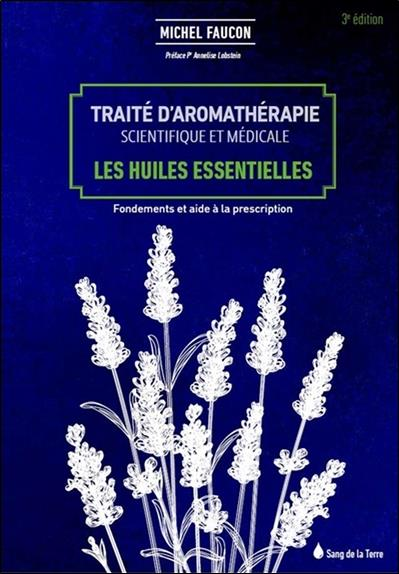 Traité d'aromathérapie scientifique et médicale ; les huiles essentielles