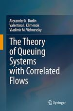 The Theory of Queuing Systems with Correlated Flows  - Valentina I. Klimenok - Alexander N. Dudin - Vladimir M. Vishnevsky