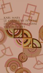 Vente EBooks : Le Caractère fétiche de la marchandise et son secret  - Karl MARX