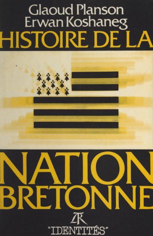 Histoire de la nation Bretonne  - Erwan Koshaneg  - Glaoud Planson