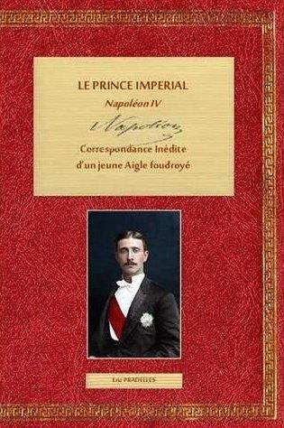 Le prince imperial, napoleon iv, correspondance inedite d un jeune aigle  foudroye, tome ii