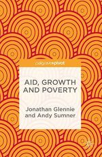 Aid, Growth and Poverty  - Andy Sumner - Jonathan Glennie