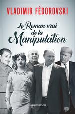 Vente EBooks : Le Roman vrai de la Manipulation  - Vladimir Fédorovski