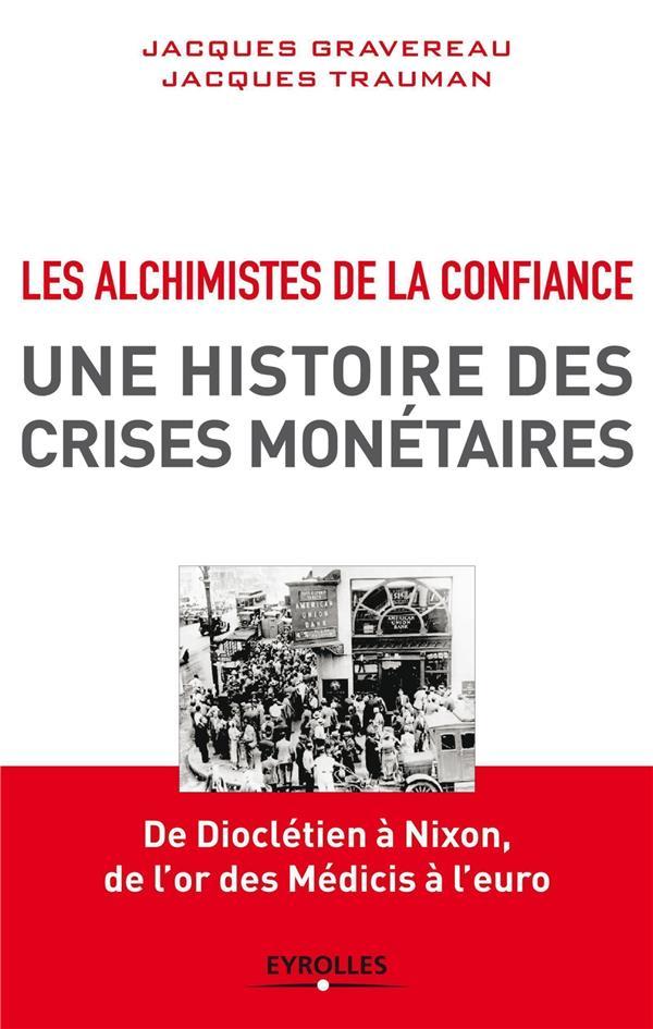 Les Alchimistes De La Confiance ; Une Histoire Des Crises Monetaires