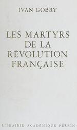 Vente Livre Numérique : Les Martyrs de la Révolution française  - Ivan Gobry
