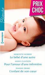 Vente Livre Numérique : Le bébé d'une autre - Pour l'amour d'une infirmière - L'enfant de son coeur  - Annie Claydon - Meredith Webber - Dianne Drake