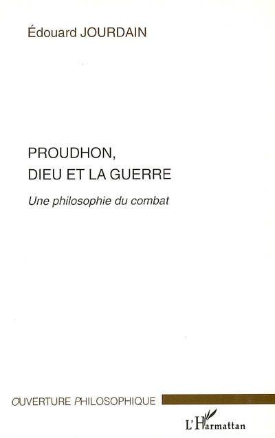 Proudhon, Dieu et la guerre ; une philosophie du combat