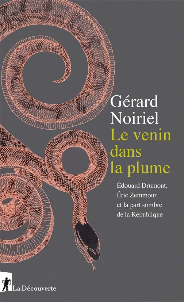 Le venin dans la plume ; Edouard Drumont, Eric Zemmour et la part sombre de la République