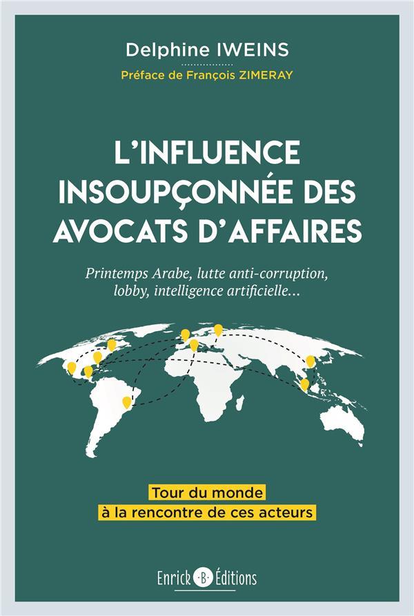 L'Influence Insoupconnee Des Avocats D'Affaires ; Printemps Arabe, Lutte Anti-Corruption, Lobby, Intelligence Artificielle...