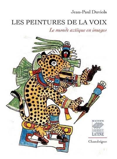 LES PEINTURES DE LA VOIX - LE MONDE AZTEQUE EN IMAGES