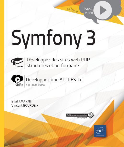 Symfony 3 : développez des sites web PHP structurés et performants ; complément vidéo : développez une API RESTful