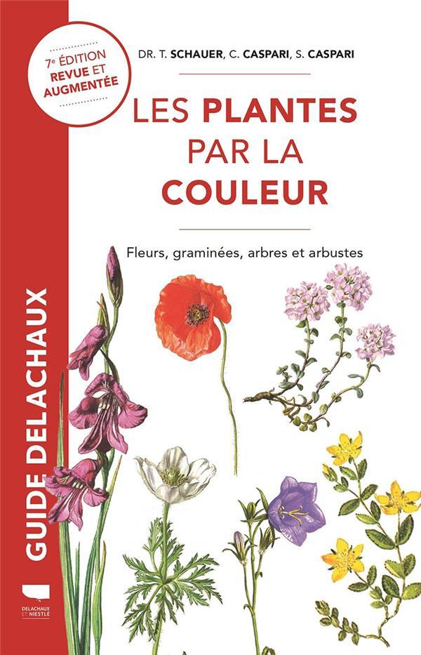 Les plantes par la couleur ; fleurs, graminées, arbres et arbustes