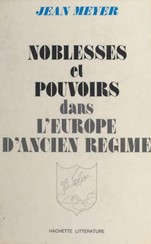 Noblesses et pouvoirs dans l'Europe d'Ancien Régime