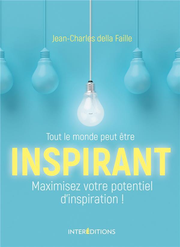 TOUT LE MONDE PEUT ETRE INSPIRANT !  -  COMMENT OPTIMISER SON POTENTIEL D'INSPIRATION