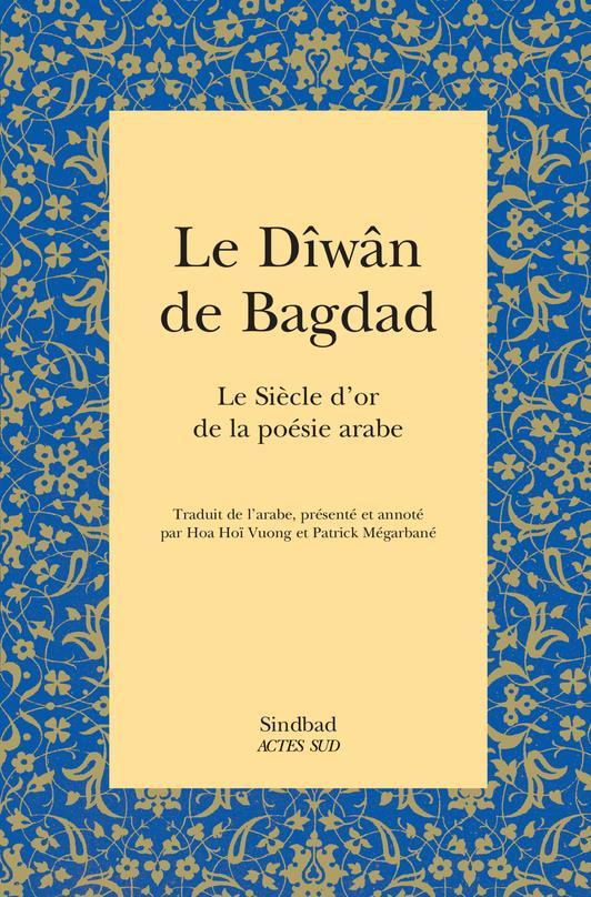 Le dîwân de Bagdad ; le siècle d'or de la poésie arabe